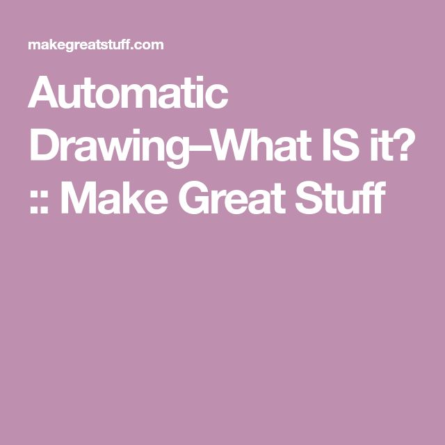 Automatic Drawing–What IS it? :: Make Great Stuff
