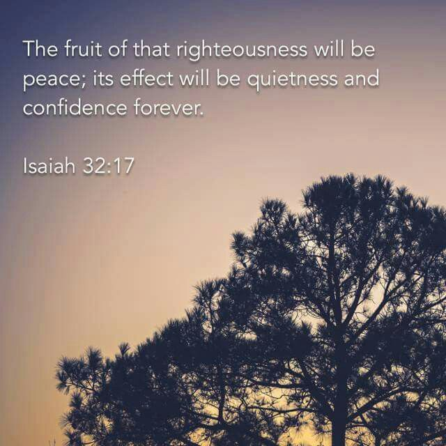 """""""The fruit of that righteousness will be peace; its effect will be quietness and confidence forever"""" (Isaiah 32:17 NIV). #KWMinistries"""