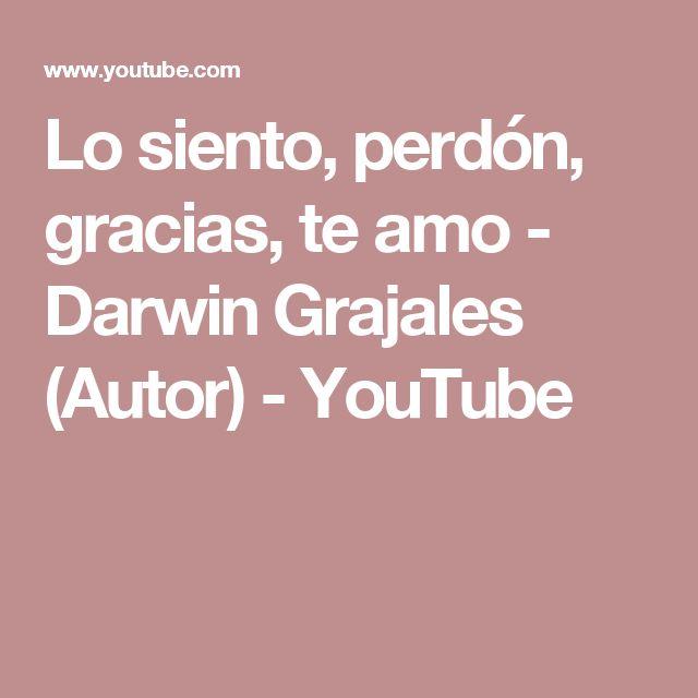 Lo siento, perdón, gracias, te amo - Darwin Grajales (Autor) - YouTube