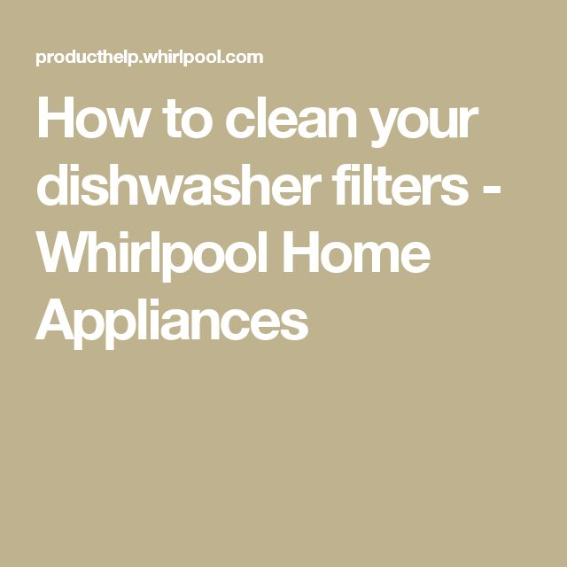 How to clean your dishwasher filters - Whirlpool Home Appliances