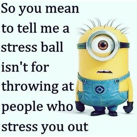 A Stress Ball Isn't For Throwing At People Who Stress You Out minion minions minion quotes funny minion quotes minion quotes and sayings minion quote images best minion quotes quotes about minions cool minion quotes