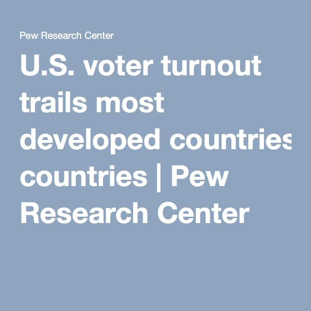 U.S. voter turnout trails most developed countries | Pew Research Center