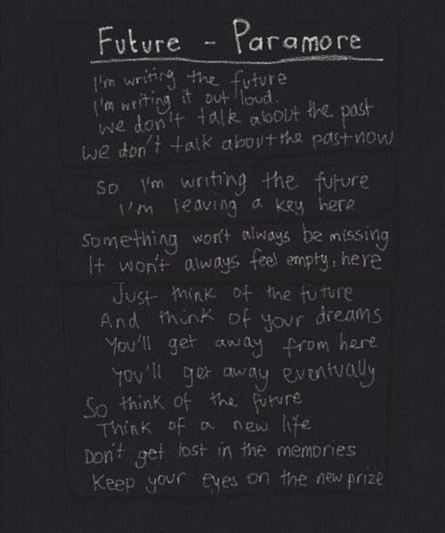 Future | Paramore. Never has something been more relevant. Especially the last two lines. Can't keep wishing for things to be the same as in the past. The hardest part is letting go.