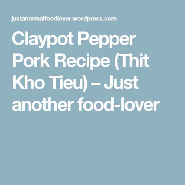 Claypot Pepper Pork Recipe (Thit Kho Tieu) – Just another food-lover