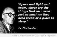 """""""El espacio, la luz y el orden. Esas son las cosas que el Hombre necesita tanto como respirar o un lugar para dormir."""""""