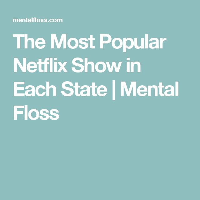 The Most Popular Netflix Show in Each State | Mental Floss