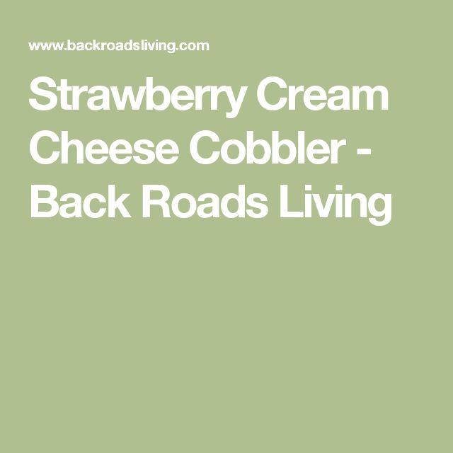 Strawberry Cream Cheese Cobbler - Back Roads Living