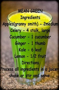 Mean Green - 2 Granny Smith apples, 4 large stalk Celery, 1 cucumber, 1 thumb Ginger, 6 leaves Kale, 1/2 lemon - Process all in a juicer, shake or stir and serve