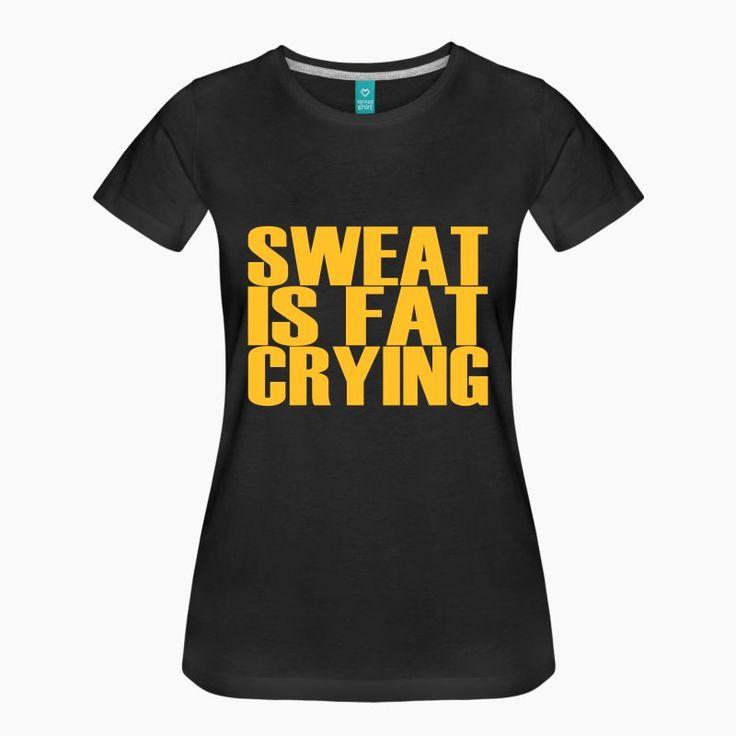 Sweat is Fat Crying T-shirts - Vrouwen Premium T-shirt