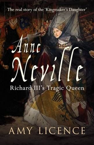 Anne Neville by Amy Licence  Published to coincide with major 10-part BBC drama THE WHITE QUEEN adaptation of Philippa Gregory's 3 bestselling historical novels (The White Queen [Elizabeth Woodville], The Red Queen [Margaret Beaufort] and The Kingmaker's Daughter [Anne Neville]) due to begin broadcasting in May 2013 in the primetime 9pm BBC1 Sunday evening slot. This will generate huge interest in these forgotten queens of England.