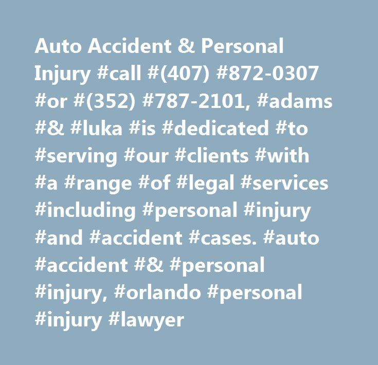 Auto Accident & Personal Injury #call #(407) #872-0307 #or #(352) #787-2101, #adams #& #luka #is #dedicated #to #serving #our #clients #with #a #range #of #legal #services #including #personal #injury #and #accident #cases. #auto #accident #& #personal #injury, #orlando #personal #injury #lawyer http://japan.nef2.com/auto-accident-personal-injury-call-407-872-0307-or-352-787-2101-adams-luka-is-dedicated-to-serving-our-clients-with-a-range-of-legal-services-including-personal-injury/  # Auto…