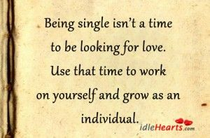 Quotes About Being Single and Looking for Love - Meet some body to love! Go here - http://www.psychicinstantmessaging.com/qw24