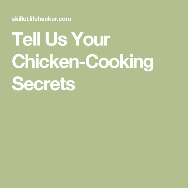 Tell Us Your Chicken-Cooking Secrets