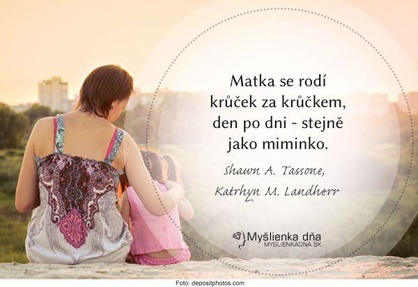 Matka se rodí krůček za krůčkem, den po dni - stejně jako miminko. Shawn A. Tassone, Katrhyn M. Landherr
