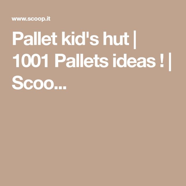Pallet kid's hut | 1001 Pallets ideas ! | Scoo...