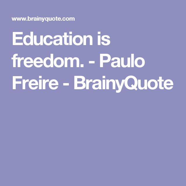 Education is freedom. - Paulo Freire - BrainyQuote