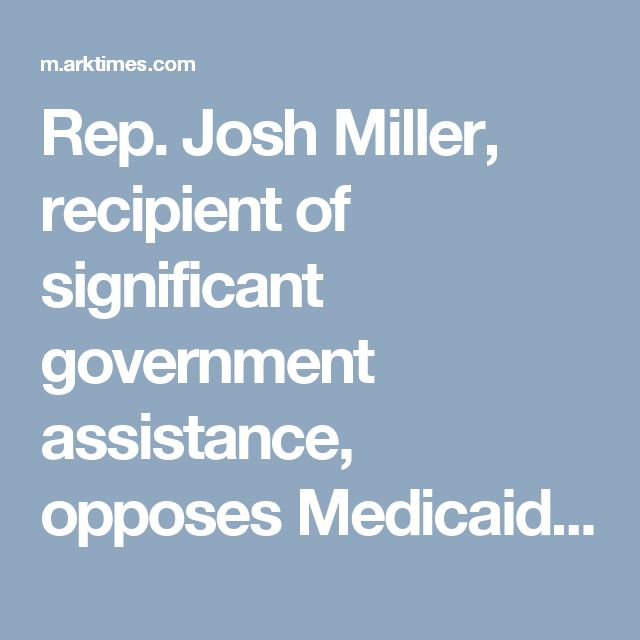 Rep. Josh Miller, recipient of significant  government assistance, opposes Medicaid expansion in Arkansas | Max Brantley | Arkansas news, politics, opinion, restaurants, music, movies and art