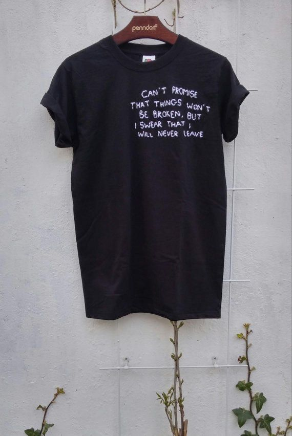 Tumblr Shirt Quote, Can't promise that things won't be broken, grunge, pale, indie from SpacyShirts on Etsy. Saved to Things I want as gifts.