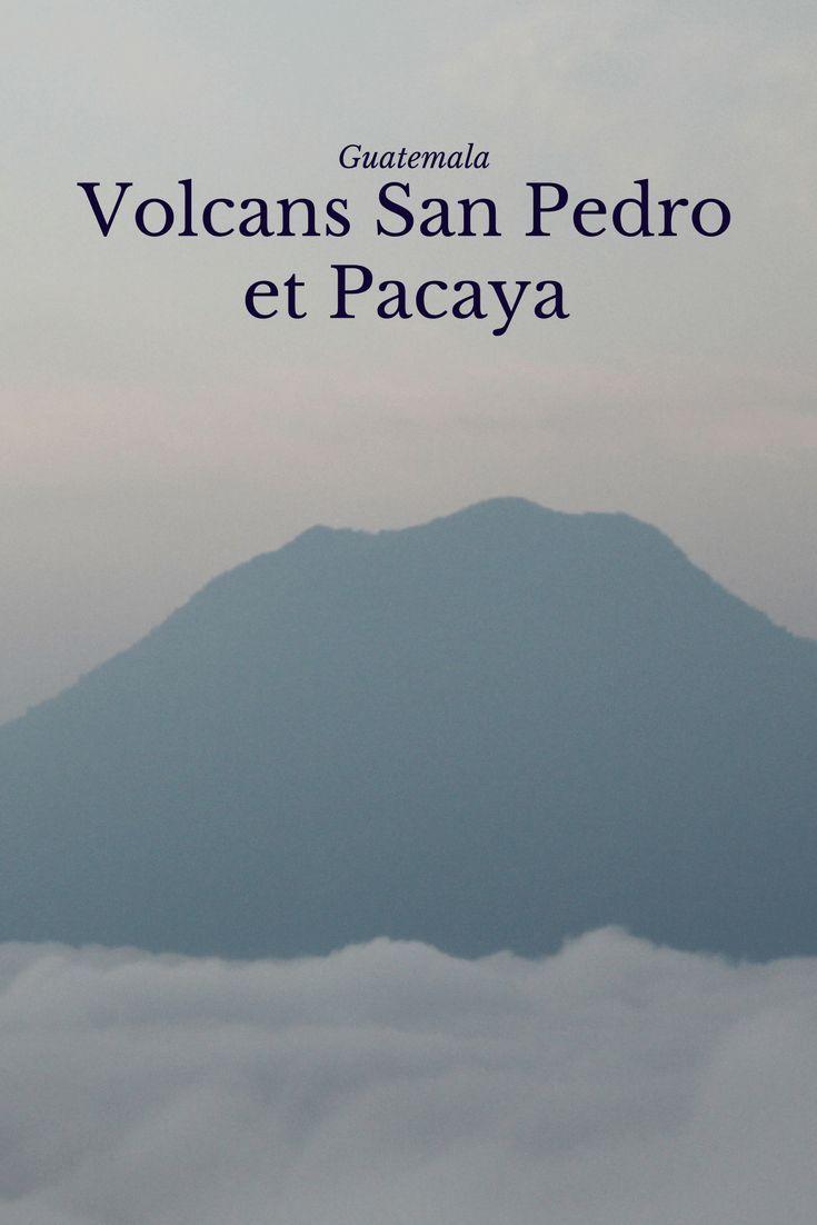 Voyage au Guatemala  Histoire des deux ascensions des volcans San Pedro et Pacaya.