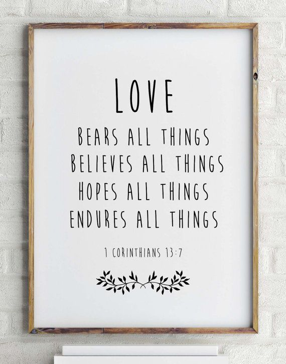 Love, Bears all things, Believes all things, Hopes all things, Endures all things 1 Corinthians 13:7  This listing is for an INSTANT DOWNLOAD of