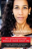 My grandfather would have shot me : a Black woman discovers her family's Nazi past / Jennifer Teege and Nikola Sellmair ; translated by Carolin Sommer.