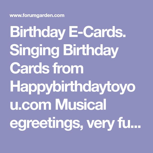 Birthday E-Cards. Singing Birthday Cards from Happybirthdaytoyou.com Musical egreetings, very funny.