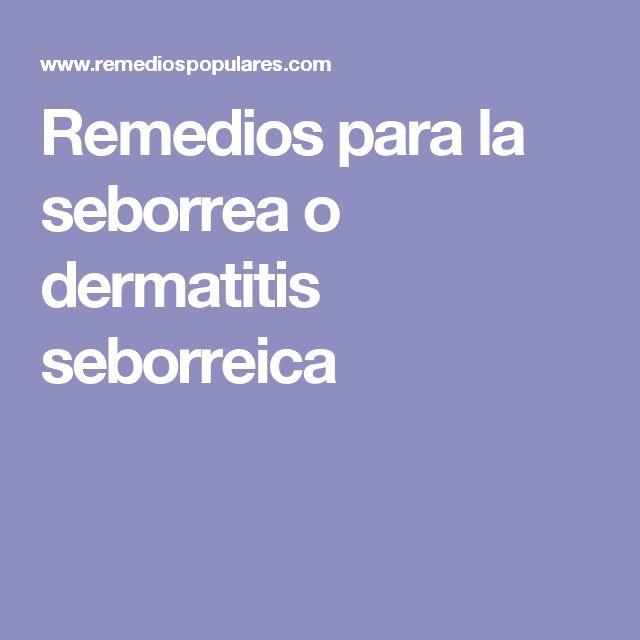 Remedios para la seborrea o dermatitis seborreica
