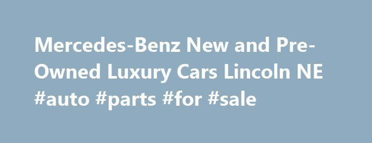 Mercedes-Benz New and Pre-Owned Luxury Cars Lincoln NE #auto #parts #for #sale http://japan.remmont.com/mercedes-benz-new-and-pre-owned-luxury-cars-lincoln-ne-auto-parts-for-sale/  #husker auto group # Structure My Deal Recent Activity Trade-in Estimate Est. Payment What's the difference between Prequalifying and Applying for Credit? If you have credit concerns, we can help! Prequalify first to determine if there are financing options that work for you. E63 AMG 4MATIC Structuring Your Deal…