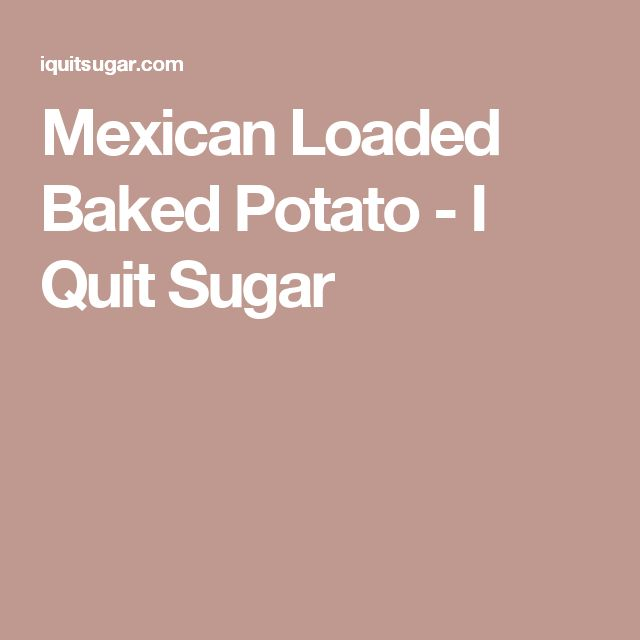 Mexican Loaded Baked Potato - I Quit Sugar