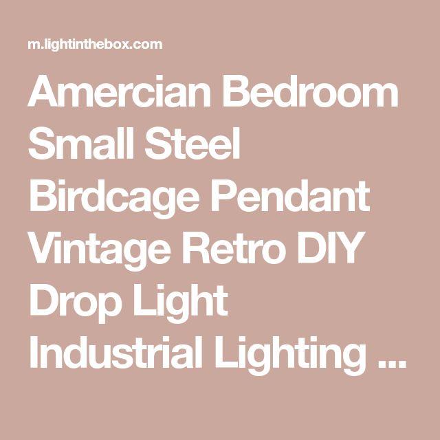 Amercian Bedroom Small Steel Birdcage Pendant Vintage Retro DIY Drop Light Industrial Lighting Fixture for Home Decorate 2018 - $47.99