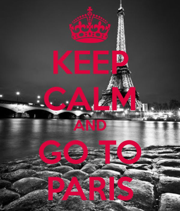 KEEP CALM AND GO TO PARIS - KEEP CALM AND CARRY ON Image Generator - brought to you by the Ministry of Information