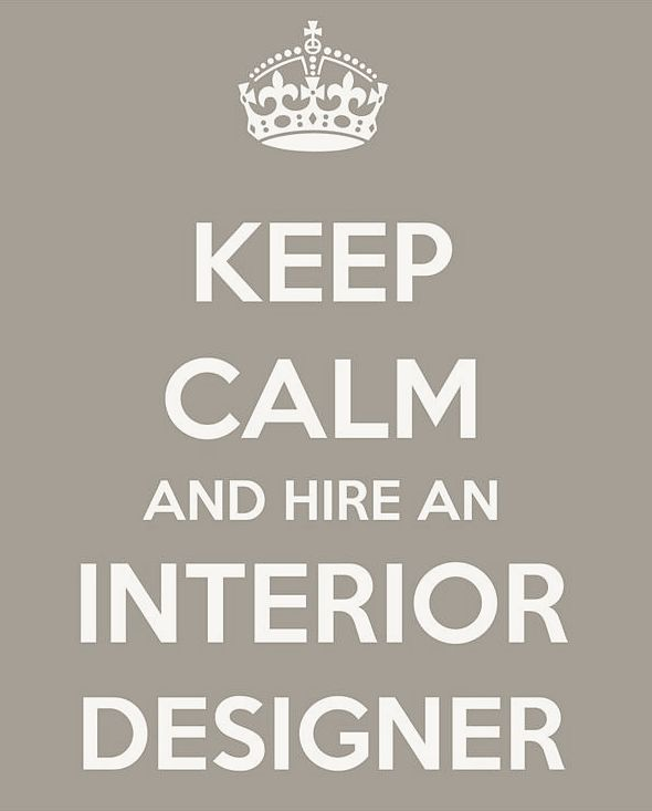 Keep calm and hire an interior designer for Who hires interior designers