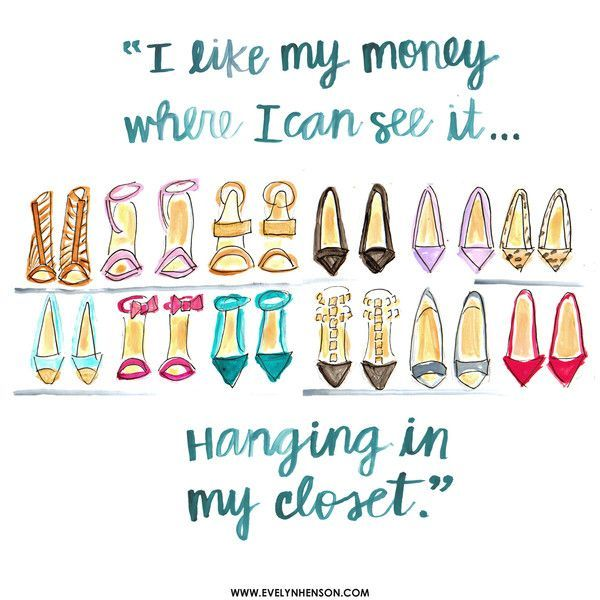 """I like my money where I can see it…. Hanging in my closet."