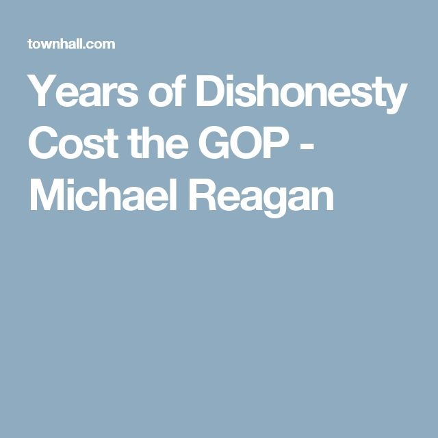 Years of Dishonesty Cost the GOP - Michael Reagan
