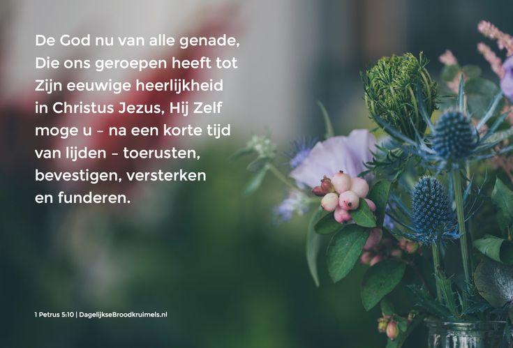 De God nu van alle genade, Die ons geroepen heeft tot Zijn eeuwige heerlijkheid in Christus Jezus, Hij Zelf moge …