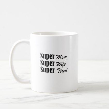 #Mother Super Mom Super Wife Super Tired Women Coffee Mug - #office #gifts #giftideas #business