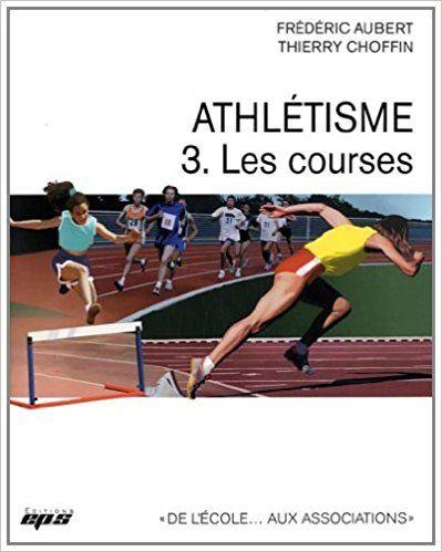 Athlétisme : Tome 3, Les courses - Frédéric Aubert, Thierry Choffin, Fernand Urtebise, Stéphane Diagana