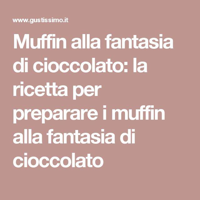 Muffin alla fantasia di cioccolato: la ricetta per preparare i muffin alla fantasia di cioccolato