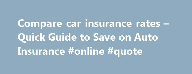 Compare car insurance rates – Quick Guide to Save on Auto Insurance #online #quote http://insurance.nef2.com/compare-car-insurance-rates-quick-guide-to-save-on-auto-insurance-online-quote/  #compare car insurance rates # Compare Car Insurance Rates There are just two ways to ensure that you don't pay more than you should when you compare car insurance rates. One is to know what questions to ask and what... Read more