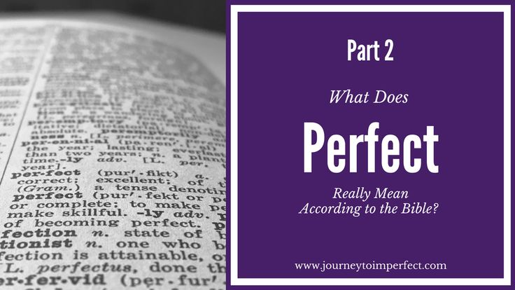 "Join me again this week as we take a look at what the word ""perfect"" really means according to several very special Bible verses! Inside them, you'll find insights that can change the way you think… - Matthew 5:48  Philippians 3:12-16 Hebrews 12:1-2 Isaiah 55:8"