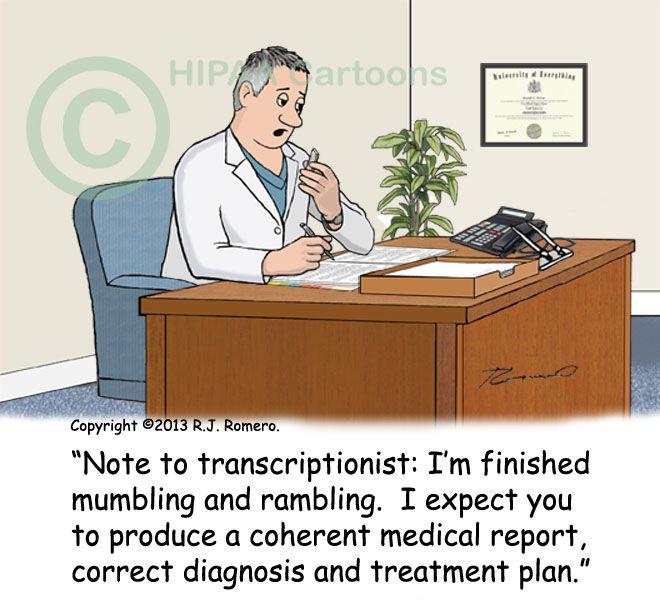 Medical Cartoon -http://www.hipaacartoons.com/wp-content/uploads/2013/07/Cartoon-doctor-dictates-note-to-medical-transcriptionist_emr143.jpg