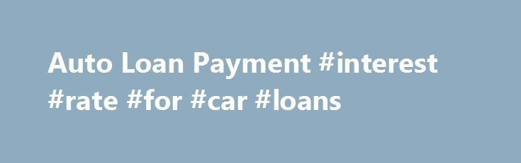 Auto Loan Payment #interest #rate #for #car #loans http://loans.remmont.com/auto-loan-payment-interest-rate-for-car-loans/  #car loan estimator # * This calculation is based on the information entered and is for illustrative purposes only. This calculation reflects amounts in U.S. dollars rounded to the nearest whole dollar. Your monthly payment, down payment, rebate, and vehicle price may vary. Tax, license, title, and insurance fees are not included. Dealer price may […]The post Auto Loan…