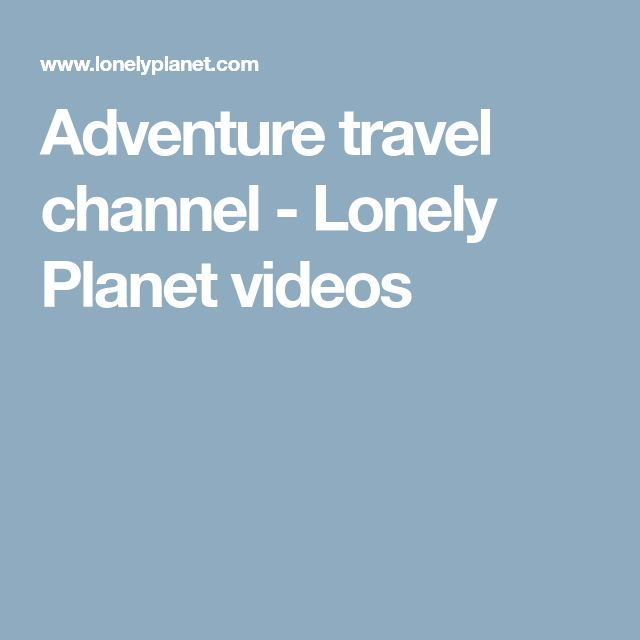 Adventure travel channel - Lonely Planet videos
