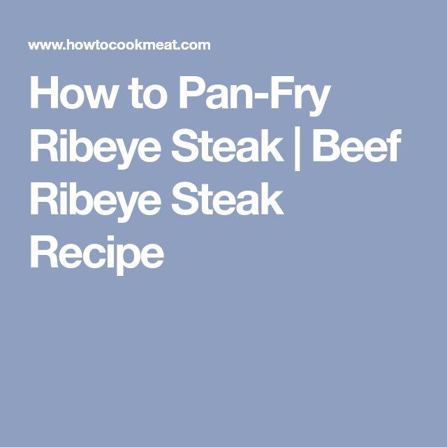 How to Pan-Fry Ribeye Steak   Beef Ribeye Steak Recipe