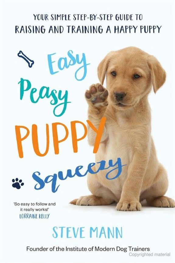 Easy Peasy Puppy Squeezy Your Simple Step By Step Guide To Raising And Steve Mann Google Books Happy Puppy Puppy Training Guide Puppies