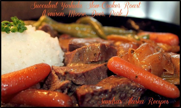 Sandra's Alaska Recipes: SANDRA'S SUCCULENT YOSHIDA SLOW-COOKER MOOSE ROAST (Click image for recipe...)