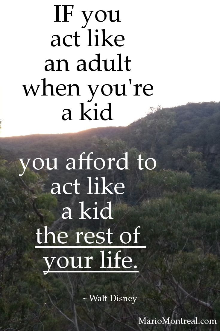 """""""If you act like an adult when you're a kid you afford to act like a kid the rest of your life."""" ~ Walt Disney #YourPositiveReinforcement"""