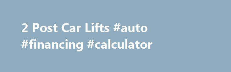 2 Post Car Lifts #auto #financing #calculator http://italy.remmont.com/2-post-car-lifts-auto-financing-calculator/  #auto lifts for sale # 2 Post Automotive Lifts Auto Lift AL-2-7K-AC Asymmetric 2 Post Car Lift A quality asymmetric two post automotive lift by Auto Lift. Specifications: AL2-7K-AC Capacity: 7,000 lbs Overall Height: 142″ overall Width: 137.5″ Max Lifting Height: 78-1/8″ Power Unit: 220V – 20 AMP – 1 PH Auto Lift AL2-9K-FP Symmetric 2 Post Car Lift Auto Lift AL-2-9K-AC…