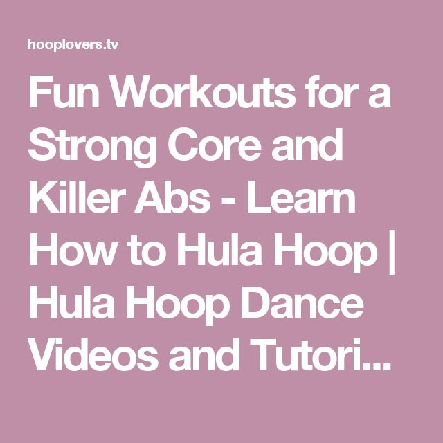 Fun Workouts for a Strong Core and Killer Abs - Learn How to Hula Hoop | Hula Hoop Dance Videos and Tutorials | HOOPLOVERS.TV