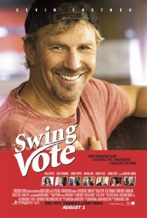 Swing Vote (2008) - Kevin Costner, Paula Patton and Kelsey Grammer. Surprisingly good movie.
